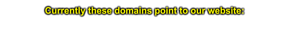 Currently these domains point to our website: