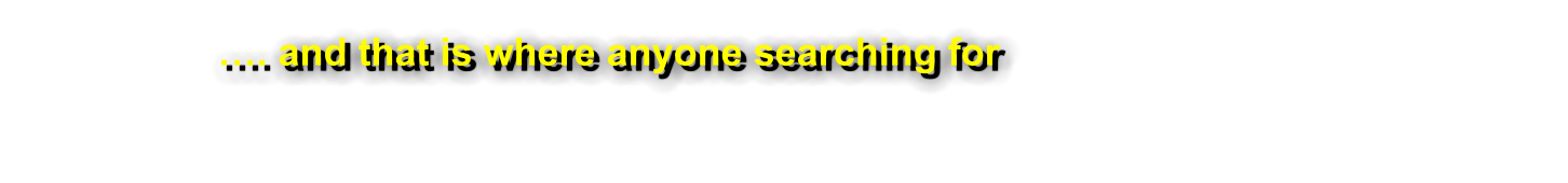 …. and that is where anyone searching for