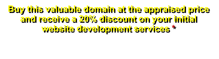 Buy this valuable domain at the appraised price and receive a 20% discount on your initial website development services *